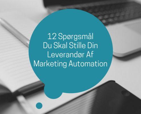 Disse 12 spørgsmål bør du stille en potentiel leverandør af marketing automation